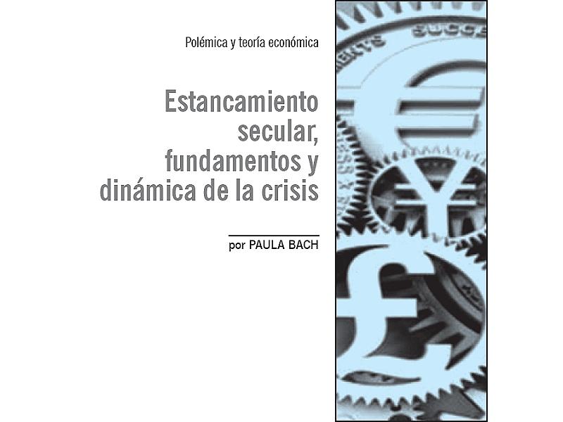 Estancamiento secular, fundamentos y dinámica de la crisis