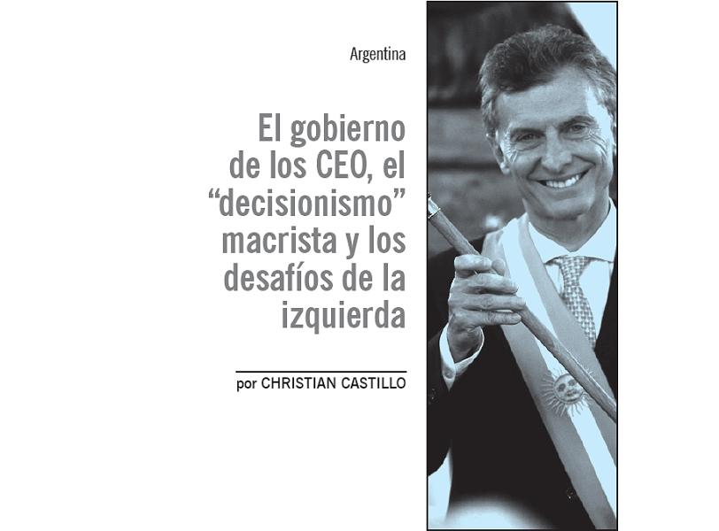 """El gobierno de los CEO, el """"decisionismo"""" macrista y los desafíos de la izquierda"""