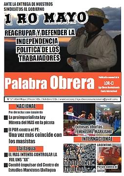 LOR-CI (Bolivia) Bolivia Liga Obrera Revolucionaria - Cuarta Internacional Palabra Obrera Abril-Mayo Año 2014   Ante la entrega de nuestros sindicatos al gobierno  1º de Mayo  Reagrupar y defender la independencia política de los trabajadores Abril-Mayo de 2014 Por derecha y por izquierda  La proimperialista Ley Minera del MAS en la picota